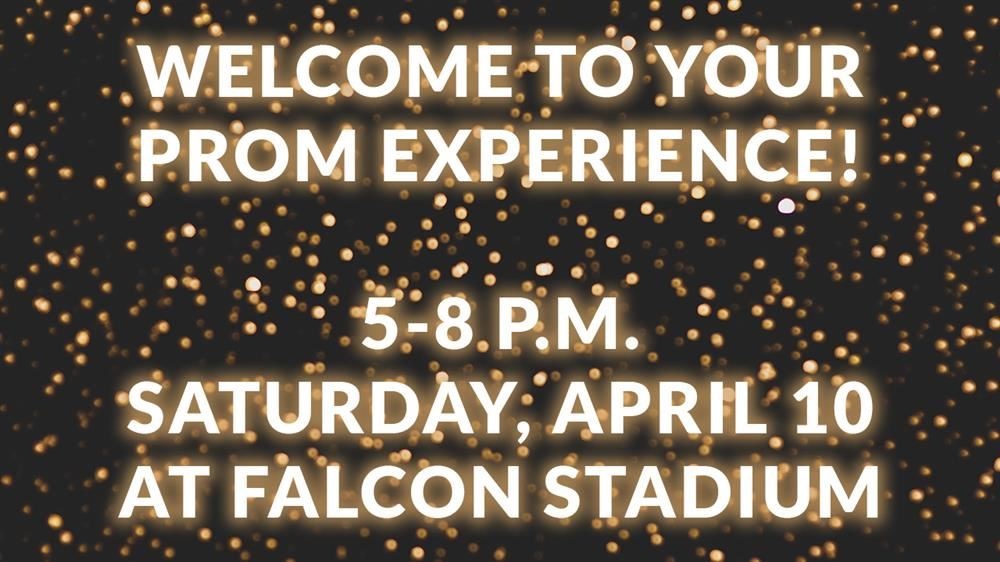 "Gold glitter on a black background with text saying, ""Welcome to your prom experience! 5-8 p.m. Saturday, April 10, at Falcon Stadium"""